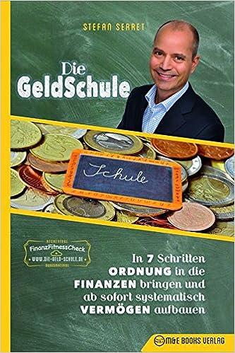 Die GeldSchule: In 7 Schritten Ordnung in die Finanzen bringen und...